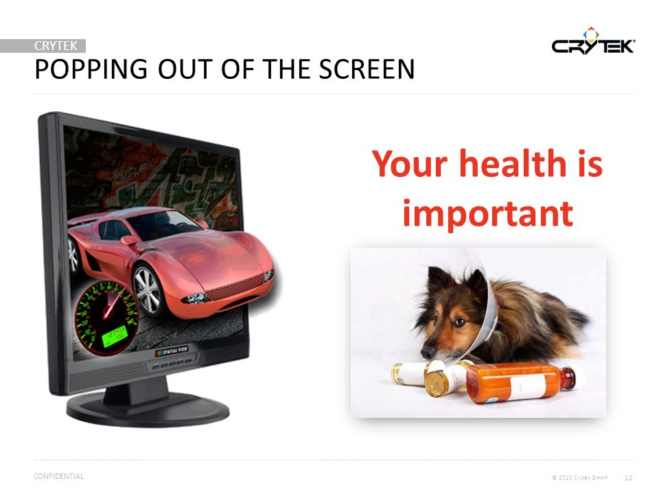 CRYTEK © 2010 Crytek GmbH CONFIDENTIAL POPPING OUT OF THE SCREEN 12 Your health is important