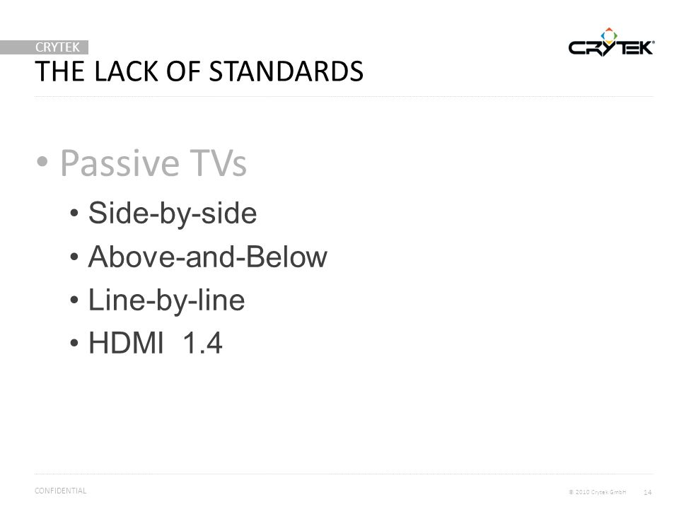 CRYTEK © 2010 Crytek GmbH CONFIDENTIAL THE LACK OF STANDARDS Passive TVs Side-by-side Above-and-Below Line-by-line HDMI 1.4 14