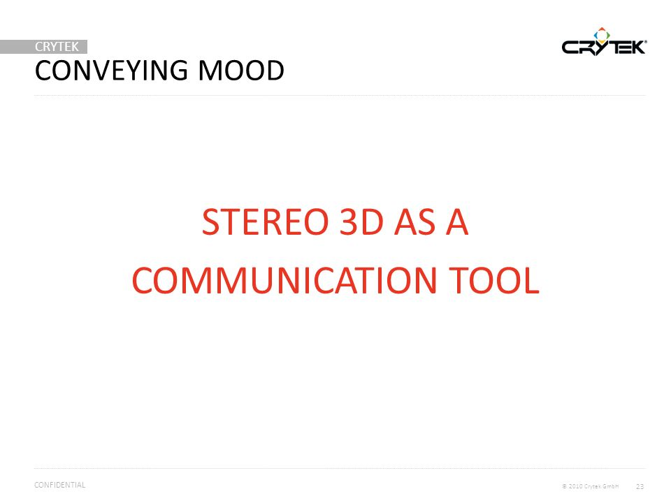 CRYTEK © 2010 Crytek GmbH CONFIDENTIAL CONVEYING MOOD 23 STEREO 3D AS A COMMUNICATION TOOL