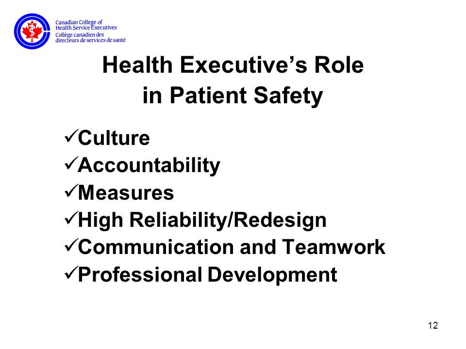 12 Health Executives Role in Patient Safety Culture Accountability Measures High Reliability/Redesign Communication and Teamwork Professional Development