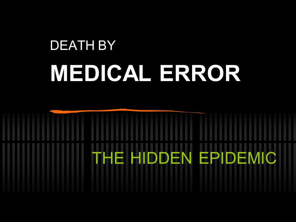 DEATH BY MEDICAL ERROR THE HIDDEN EPIDEMIC