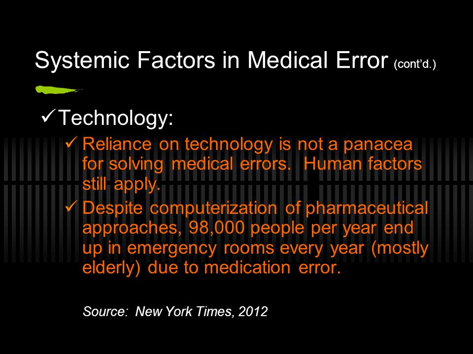 Systemic Factors in Medical Error (contd.) Technology: Reliance on technology is not a panacea for solving medical errors.