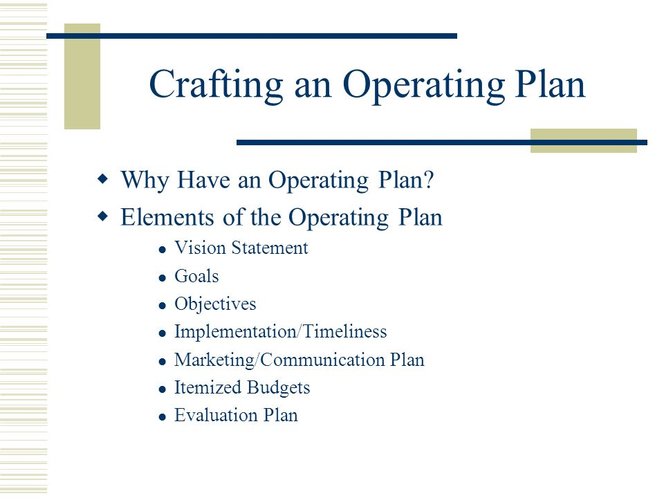 Crafting an Operating Plan Why Have an Operating Plan.