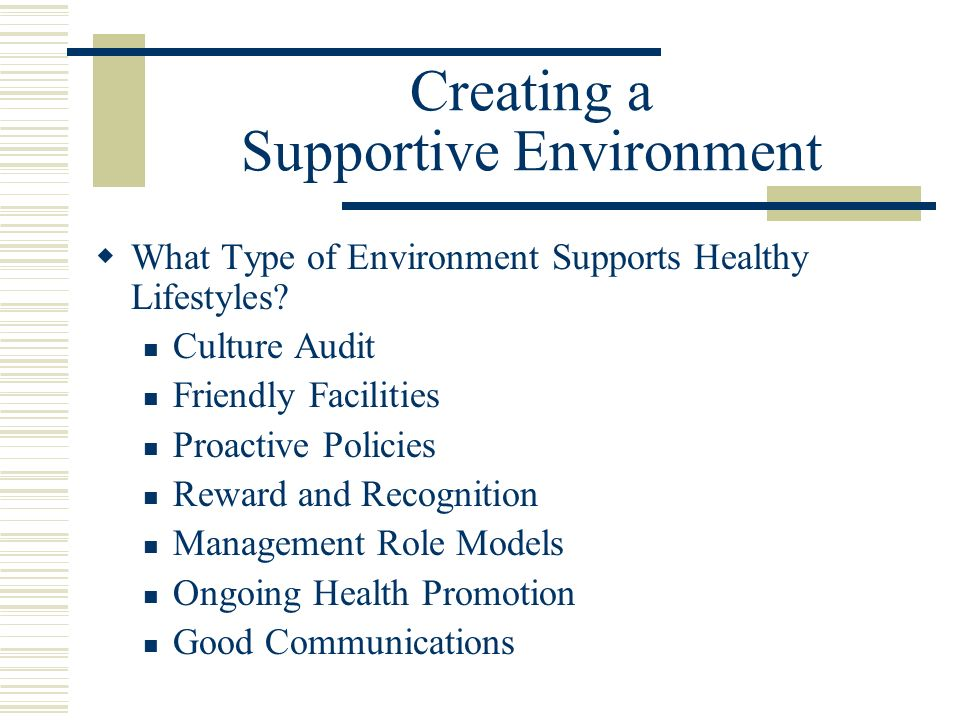 Creating a Supportive Environment What Type of Environment Supports Healthy Lifestyles.