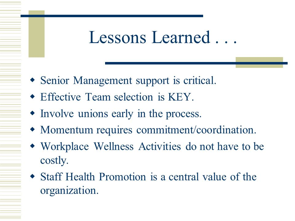 Lessons Learned... Senior Management support is critical.