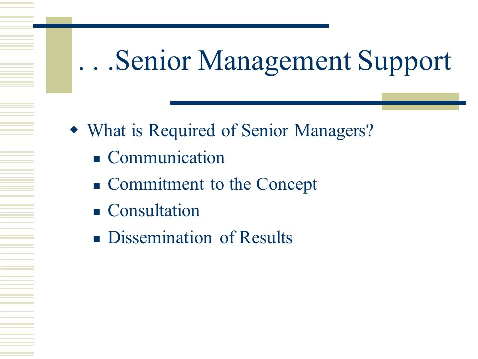 ...Senior Management Support What is Required of Senior Managers.
