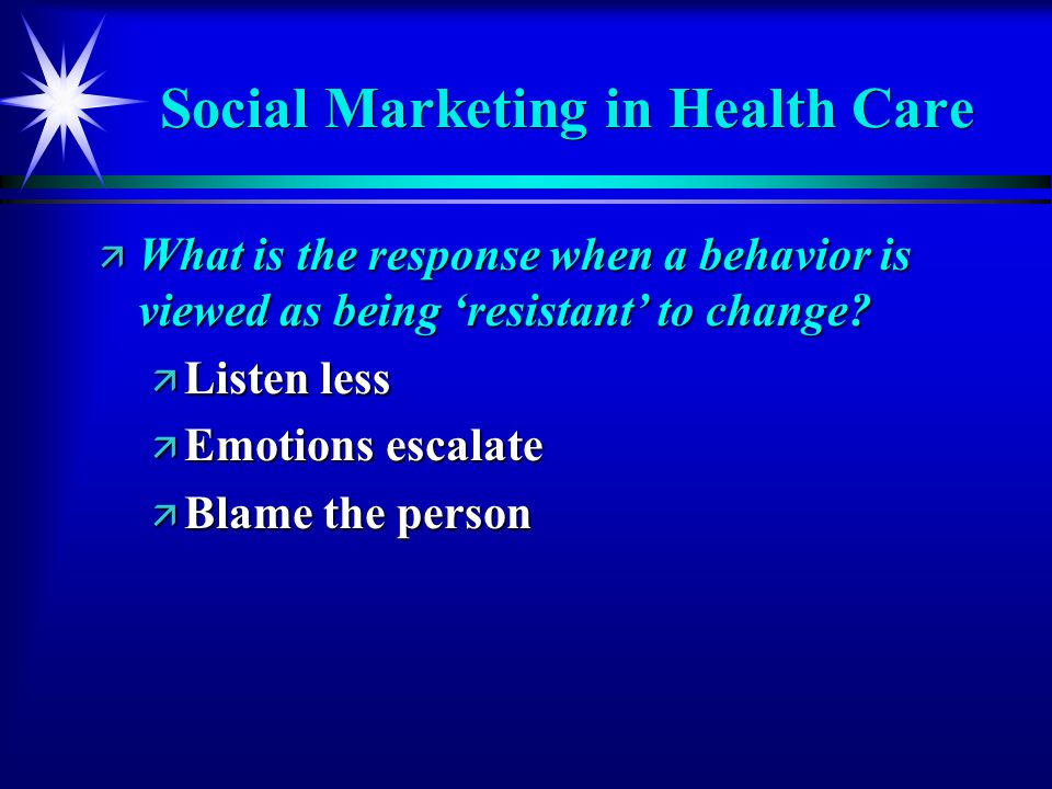 Social Marketing in Health Care ä What is the response when a behavior is viewed as being resistant to change.