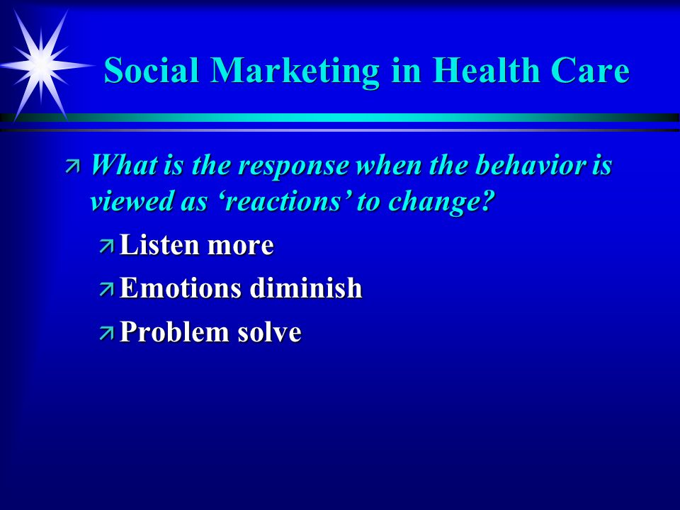 Social Marketing in Health Care ä What is the response when the behavior is viewed as reactions to change.
