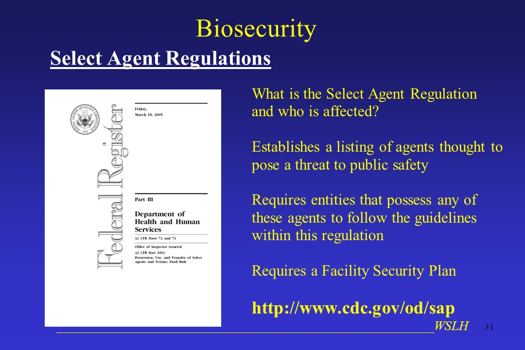 __________________________________________________________WSLH 31 Biosecurity Select Agent Regulations What is the Select Agent Regulation and who is affected.