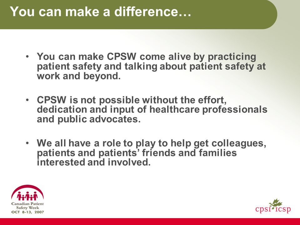 You can make a difference… You can make CPSW come alive by practicing patient safety and talking about patient safety at work and beyond.