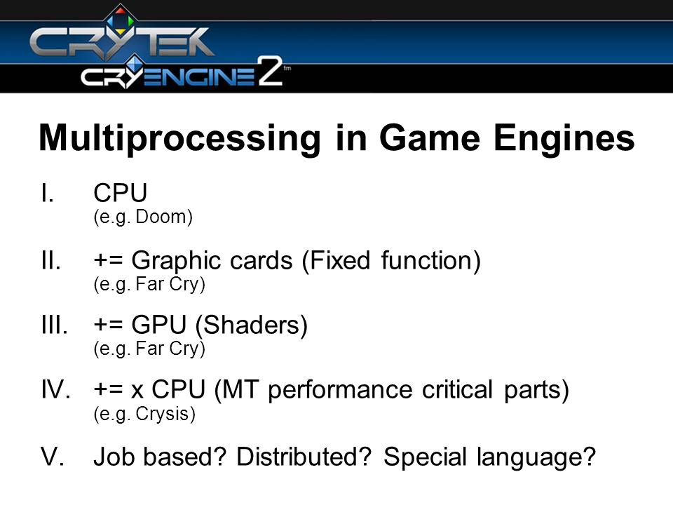 Multiprocessing in Game Engines I.CPU (e.g. Doom) II.+= Graphic cards (Fixed function) (e.g.