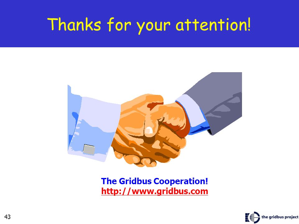 43 Thanks for your attention! The Gridbus Cooperation!