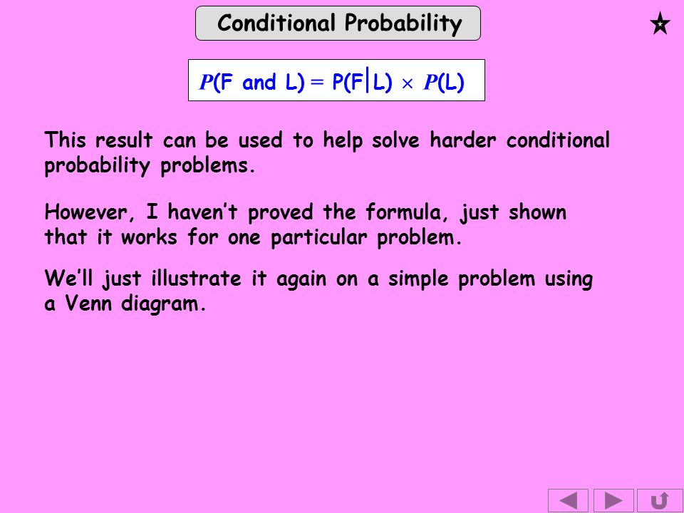 Conditional Probability However, I havent proved the formula, just shown that it works for one particular problem.