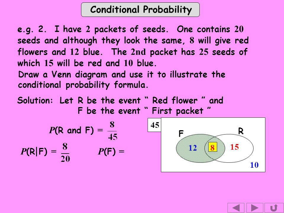 Conditional Probability 45 R F e.g. 2. I have 2 packets of seeds.