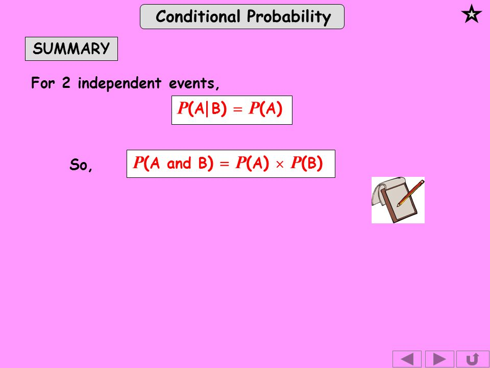 Conditional Probability SUMMARY For 2 independent events, P ( A and B ) P ( A ) P ( B ) P ( A B ) P ( A ) So,