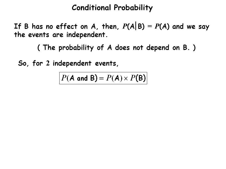 Conditional Probability So, for 2 independent events, ( The probability of A does not depend on B.