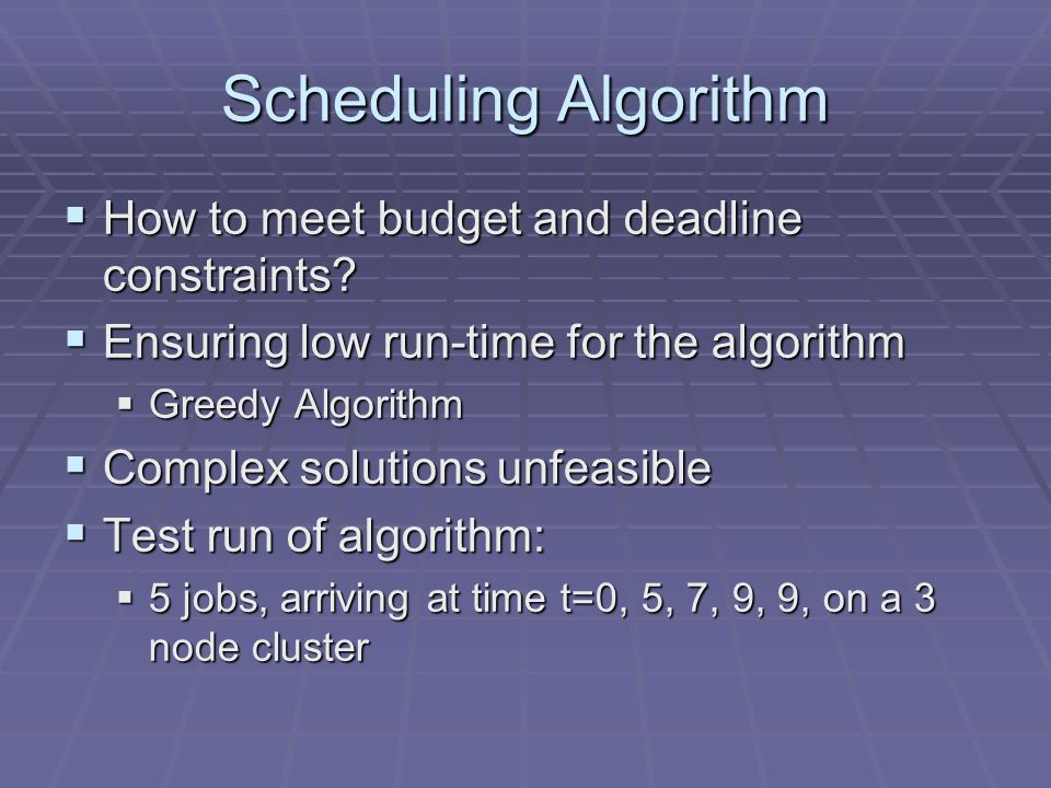 Scheduling Algorithm How to meet budget and deadline constraints.