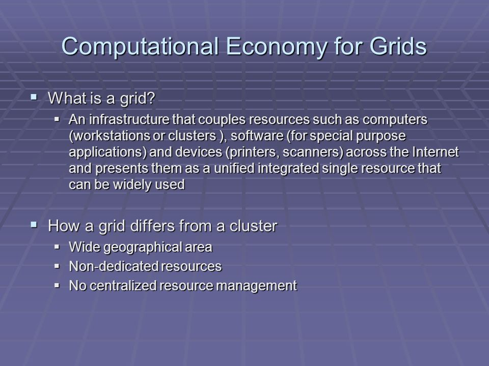 Computational Economy for Grids What is a grid. What is a grid.