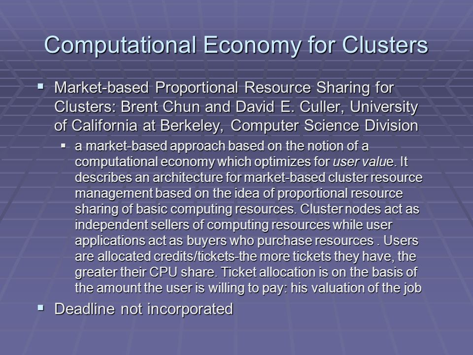 Computational Economy for Clusters Market-based Proportional Resource Sharing for Clusters: Brent Chun and David E.
