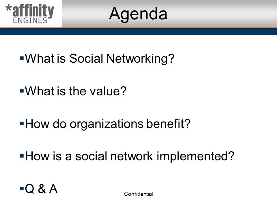 Confidential Agenda What is Social Networking. What is the value.