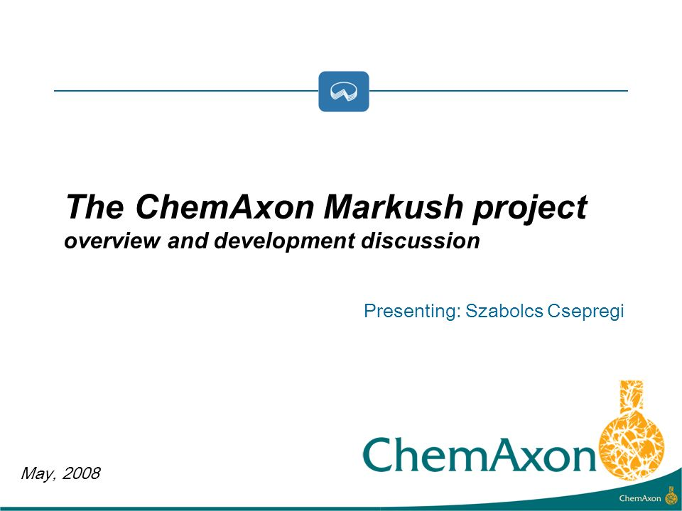 May, 2008 Presenting: Szabolcs Csepregi The ChemAxon Markush project overview and development discussion