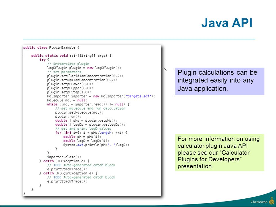 Java API Plugin calculations can be integrated easily into any Java application.