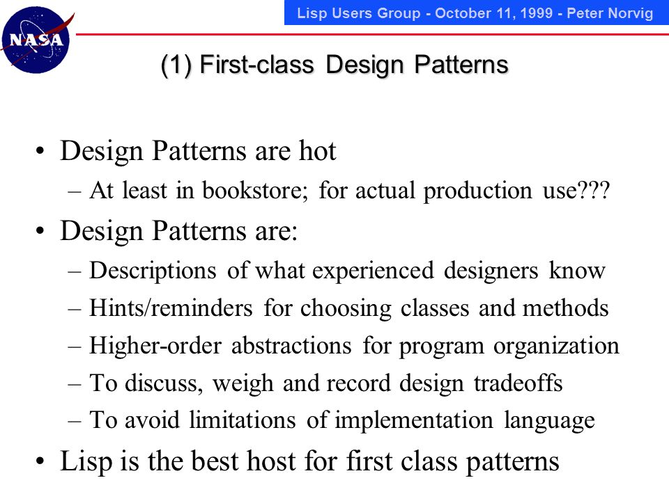 Lisp Users Group - October 11, Peter Norvig (1) First-class Design Patterns Design Patterns are hot –At least in bookstore; for actual production use .