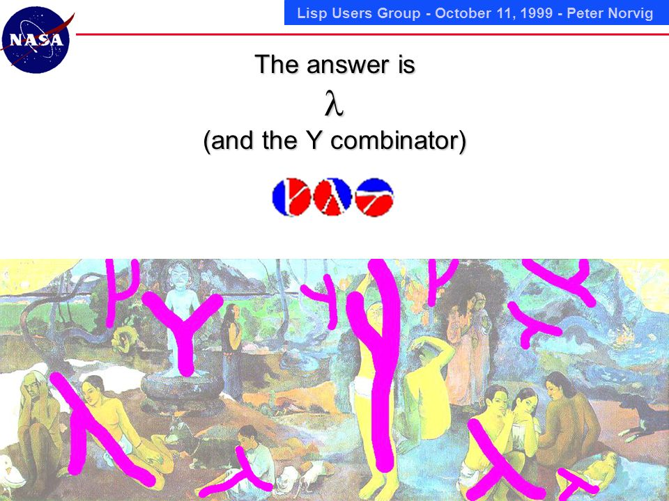Lisp Users Group - October 11, Peter Norvig The answer is (and the Y combinator)