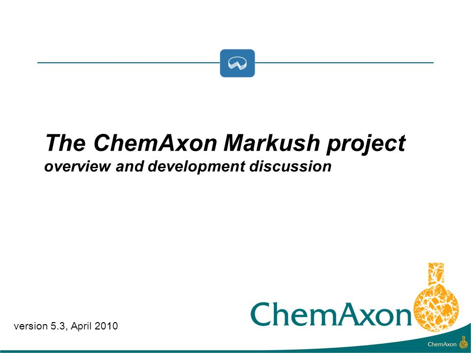 version 5.3, April 2010 The ChemAxon Markush project overview and development discussion