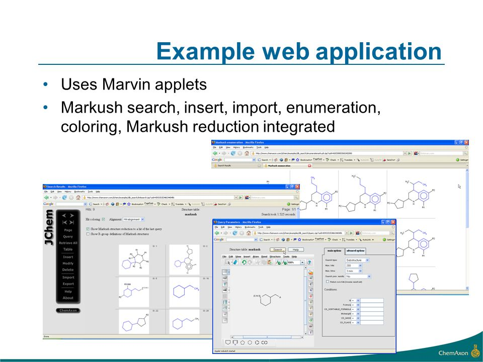 Example web application Uses Marvin applets Markush search, insert, import, enumeration, coloring, Markush reduction integrated