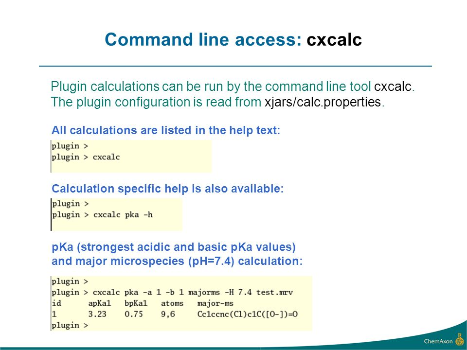 Command line access: cxcalc Plugin calculations can be run by the command line tool cxcalc.