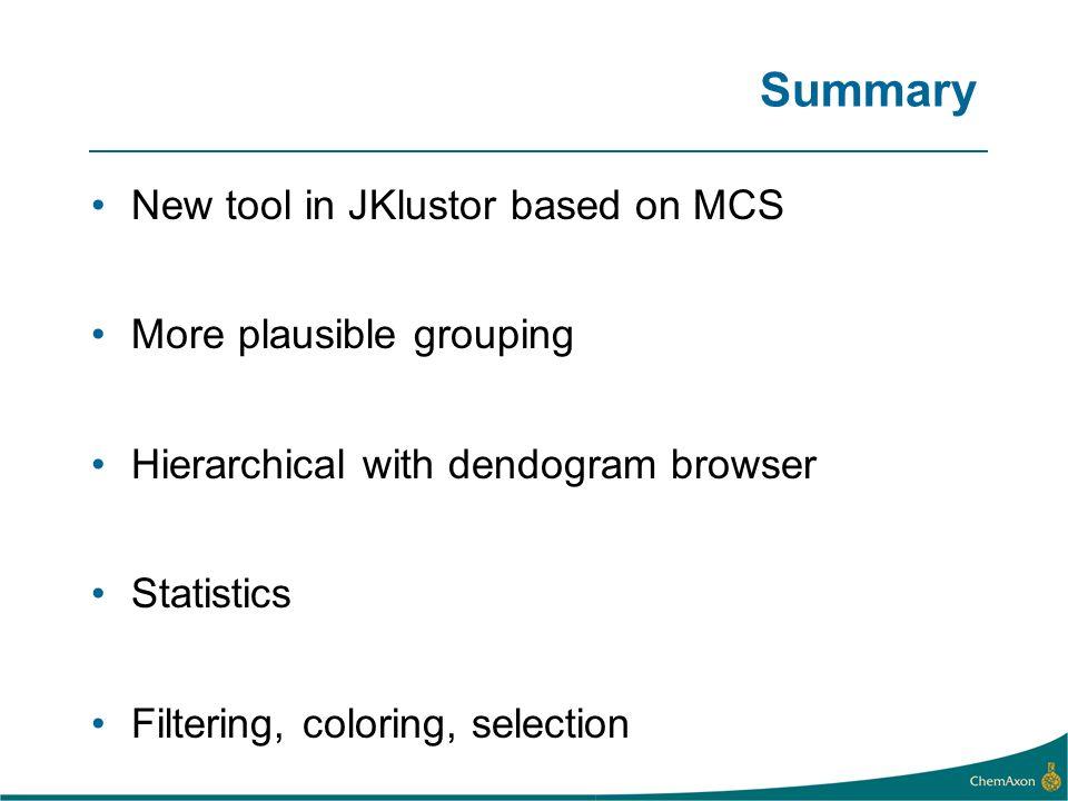 Summary New tool in JKlustor based on MCS More plausible grouping Hierarchical with dendogram browser Statistics Filtering, coloring, selection