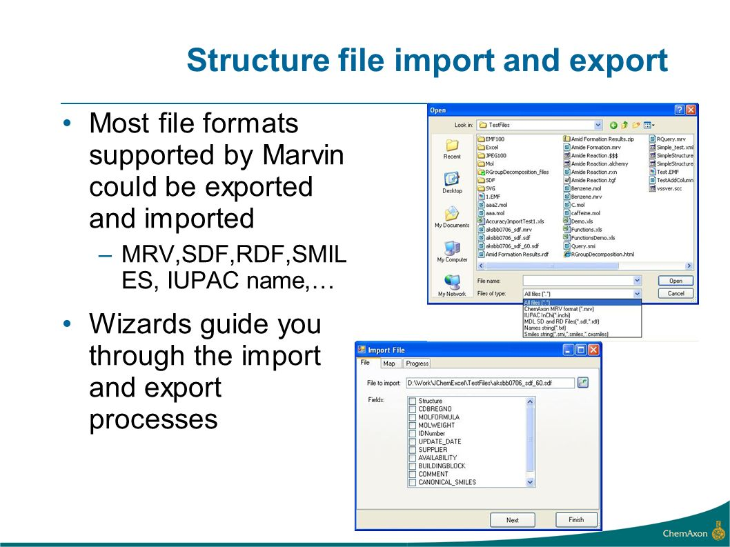 Structure file import and export Most file formats supported by Marvin could be exported and imported –MRV,SDF,RDF,SMIL ES, IUPAC name,… Wizards guide you through the import and export processes