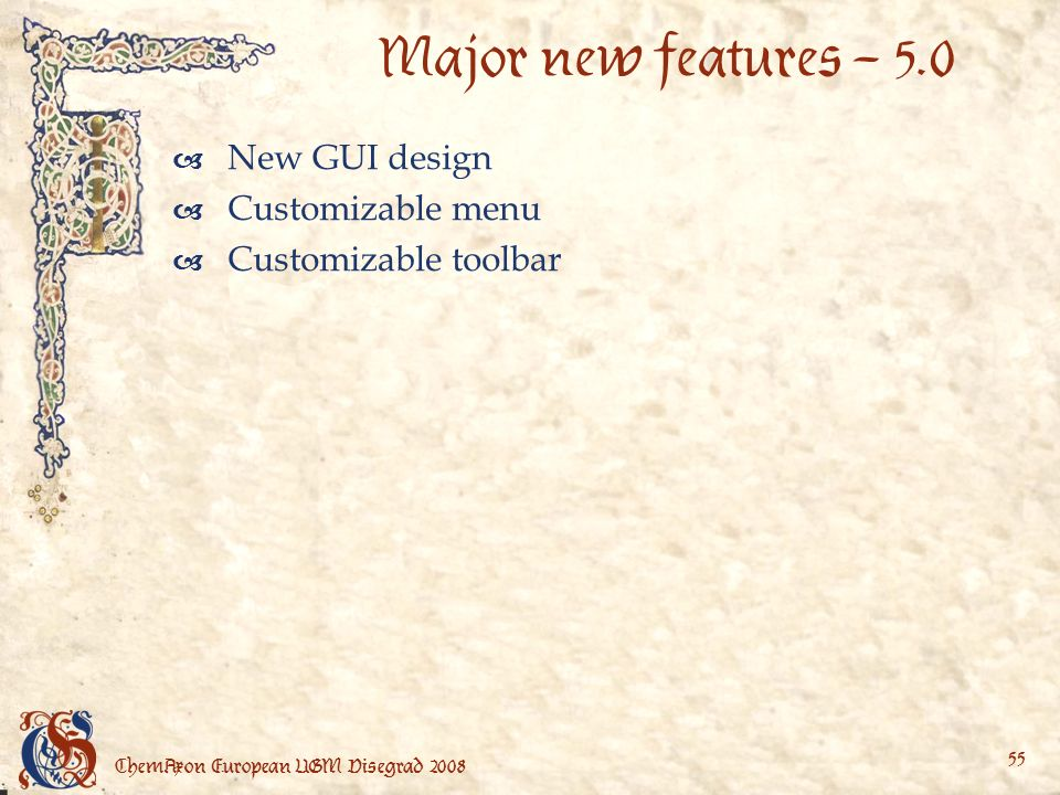 ChemAxon European UGM Visegrad Major new features – 5.0 New GUI design Customizable menu Customizable toolbar