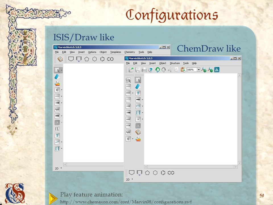 Play feature animation:   59 Configurations ISIS/Draw like ChemDraw like