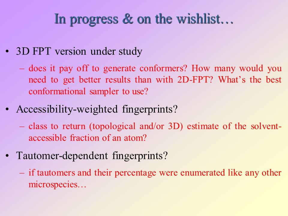 In progress & on the wishlist… 3D FPT version under study –does it pay off to generate conformers.