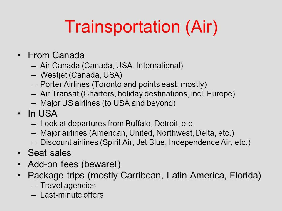 Trainsportation (Air) From Canada –Air Canada (Canada, USA, International) –Westjet (Canada, USA) –Porter Airlines (Toronto and points east, mostly) –Air Transat (Charters, holiday destinations, incl.