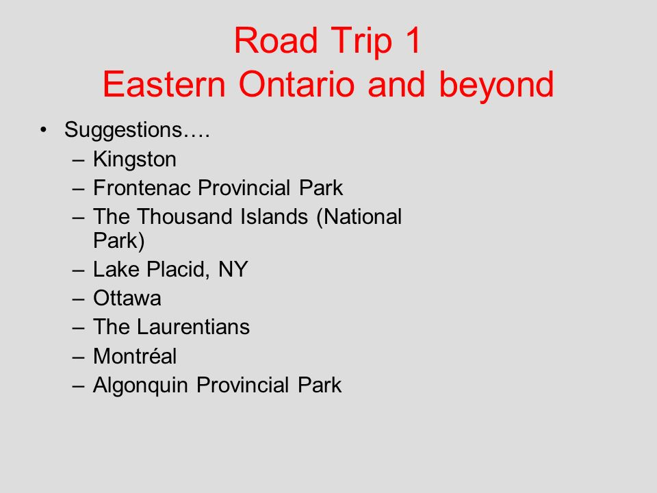 Road Trip 1 Eastern Ontario and beyond Suggestions….