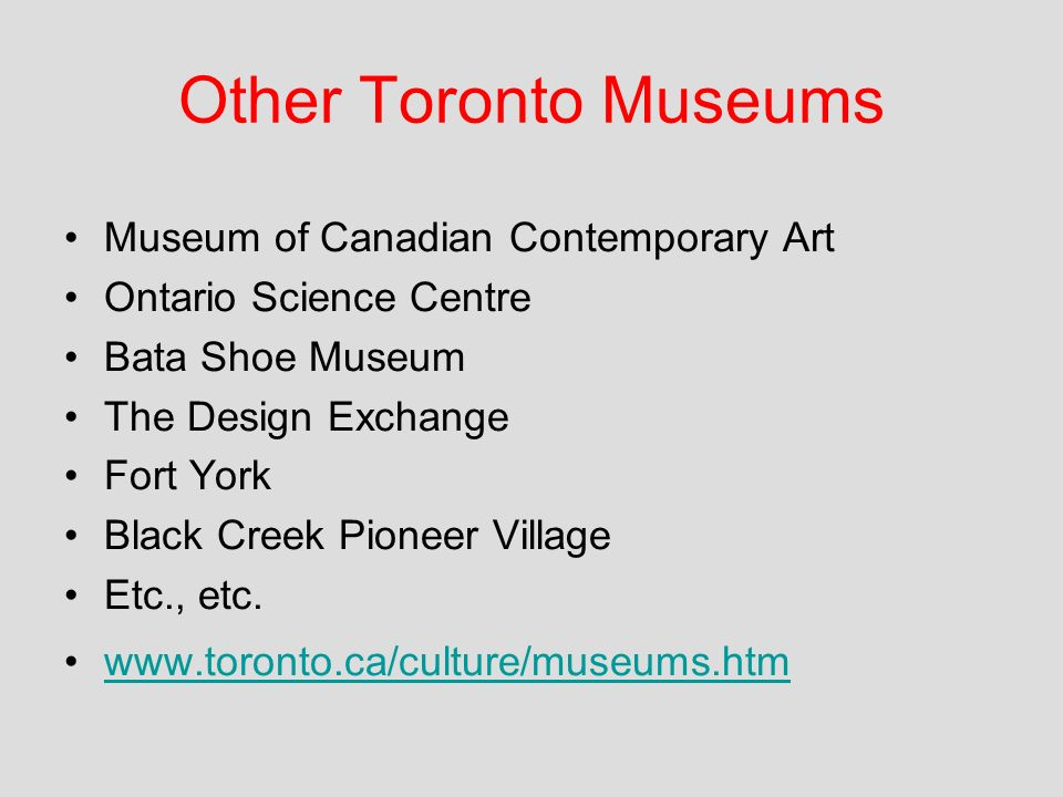 Other Toronto Museums Museum of Canadian Contemporary Art Ontario Science Centre Bata Shoe Museum The Design Exchange Fort York Black Creek Pioneer Village Etc., etc.
