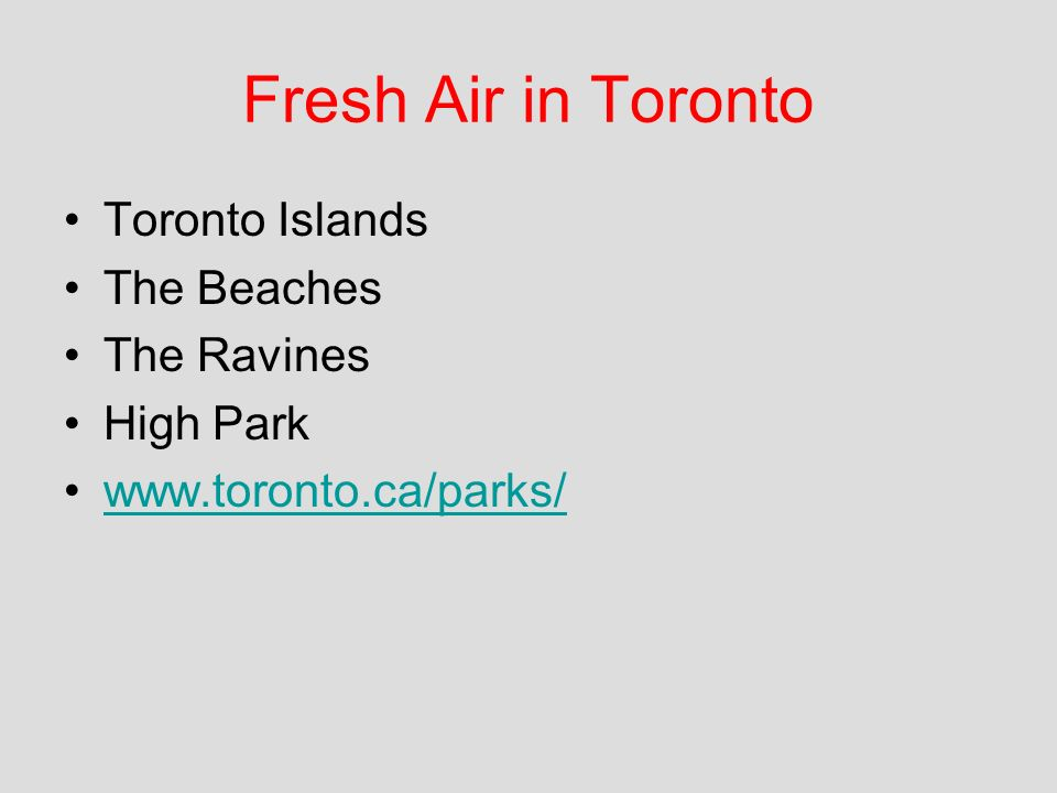 Fresh Air in Toronto Toronto Islands The Beaches The Ravines High Park www.toronto.ca/parks/