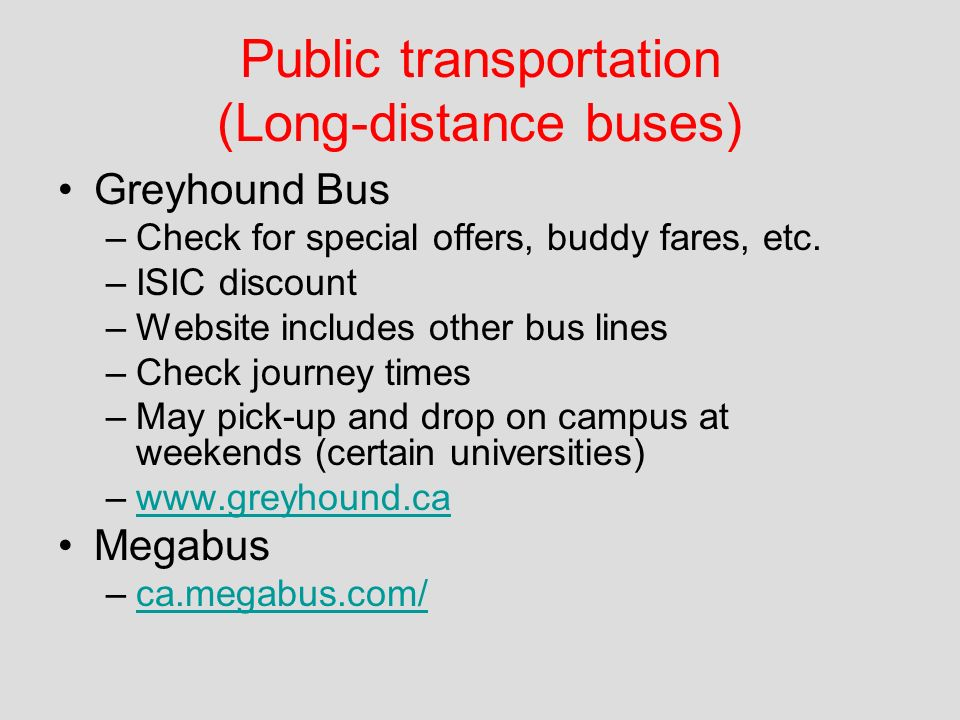 Public transportation (Long-distance buses) Greyhound Bus –Check for special offers, buddy fares, etc.