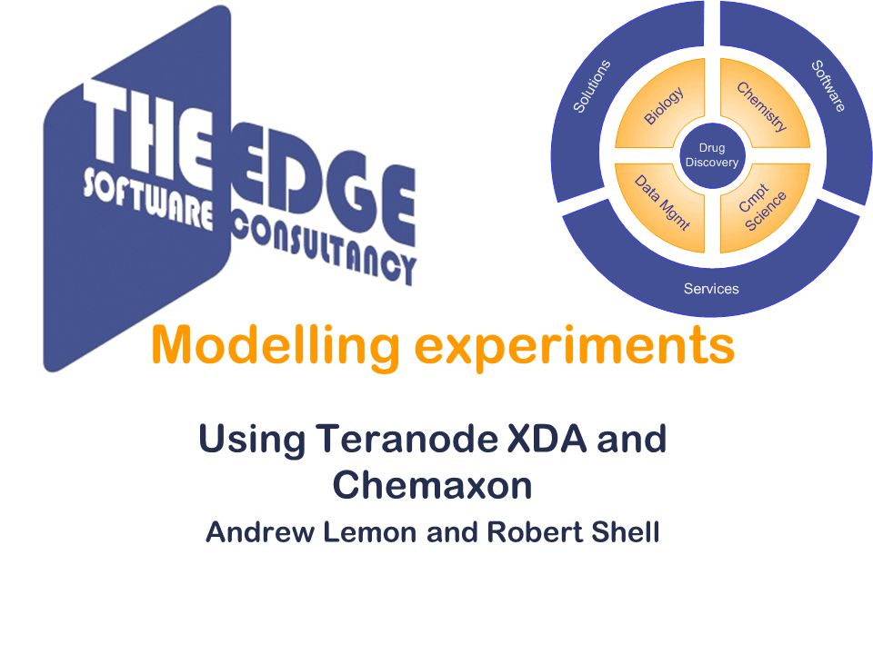 Modelling experiments Using Teranode XDA and Chemaxon Andrew Lemon and Robert Shell