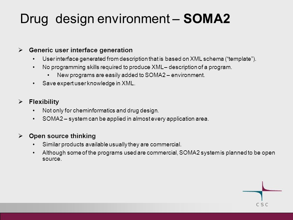 Drug design environment – SOMA2 Generic user interface generation User interface generated from description that is based on XML schema (template).