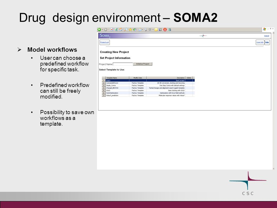 Drug design environment – SOMA2 Model workflows User can choose a predefined workflow for specific task.