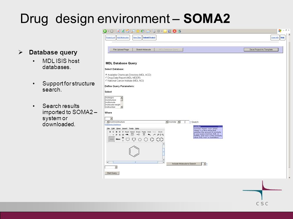 Drug design environment – SOMA2 Database query MDL ISIS host databases.