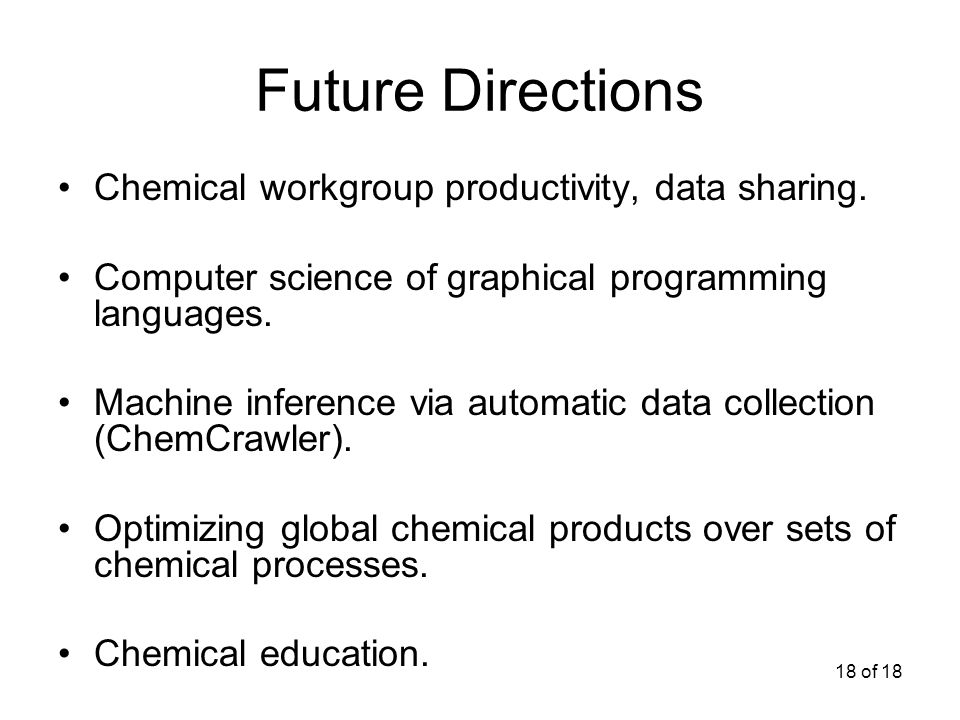 18 of 18 Future Directions Chemical workgroup productivity, data sharing.
