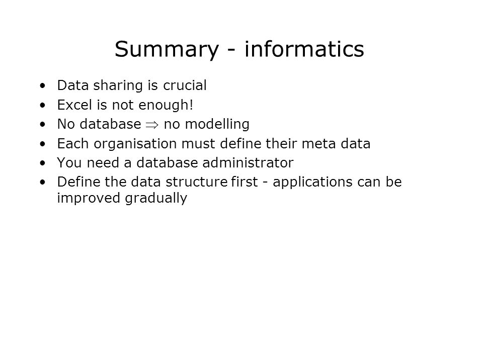 Summary - informatics Data sharing is crucial Excel is not enough.