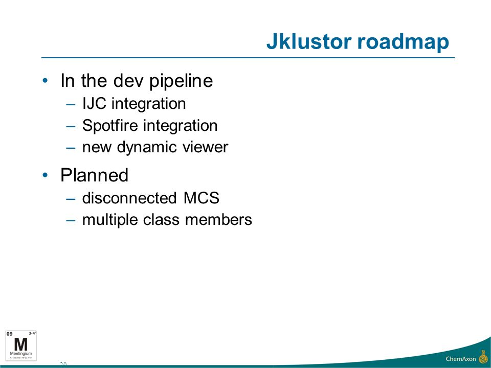 20 Jklustor roadmap In the dev pipeline –IJC integration –Spotfire integration –new dynamic viewer Planned –disconnected MCS –multiple class members