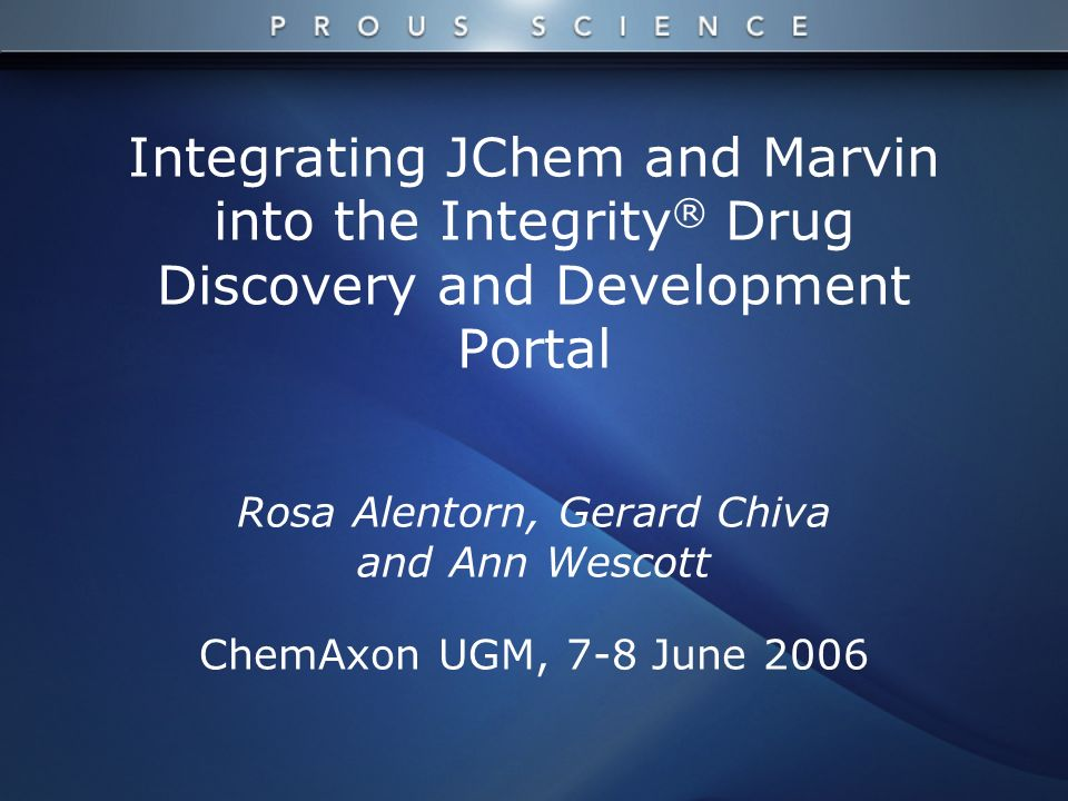 Integrating JChem and Marvin into the Integrity ® Drug Discovery and Development Portal Rosa Alentorn, Gerard Chiva and Ann Wescott ChemAxon UGM, 7-8 June 2006