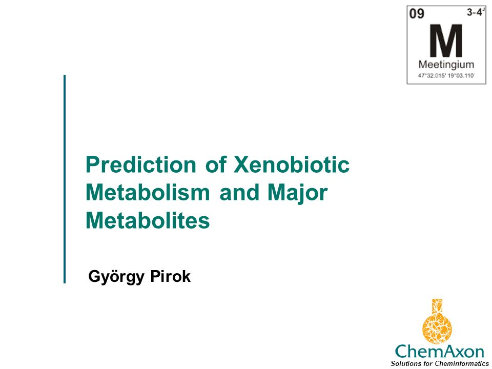 Prediction of Xenobiotic Metabolism and Major Metabolites György Pirok Solutions for Cheminformatics